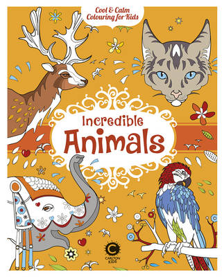 Cool Calm Colouring for Kids: Incredible Animals by Elise Toublanc