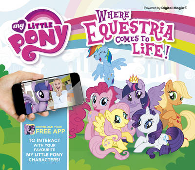 My Little Pony: Where Equestria Comes to Life by Caroline Rowlands