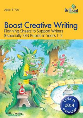 Boost Creative Writing for 5-7 Year Olds Planning Sheets to Support Writers (Especially Sen Pupils) in Years 1-2 by Judith Thornby