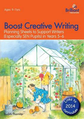 Boost Creative Writing for 9-11 Year Olds Planning Sheets to Support Writers (Especially SEN Pupils) in Years 5-6 by Judith Thornby