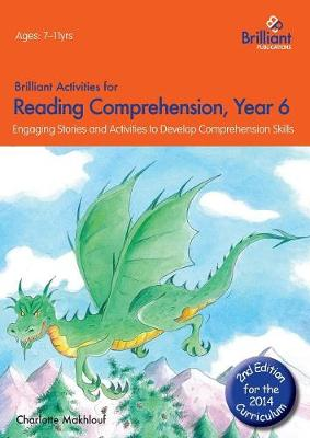 Brilliant Activities for Reading Comprehension, Year 6 Engaging Stories and Activities to Develop Comprehension Skills by Charlotte Makhlouf