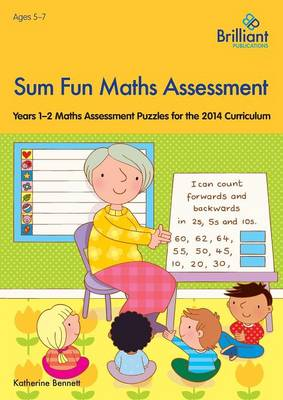 Sum Fun Maths Assessment for 5-7 Year Olds Years 1-2 Maths Assessment Puzzles for the 2014 Curriculum by Katherine Bennett