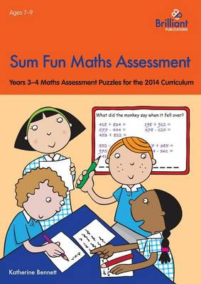 Sum Fun Maths Assessment for 7-9 year olds Years 3-4 Maths Assessment Puzzles for the 2014 Curriculum by Katherine Bennett