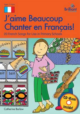 J'aime Beaucoup Chanter en Francais 20 French Songs for Use in Primary Schools by Catherine Barlow