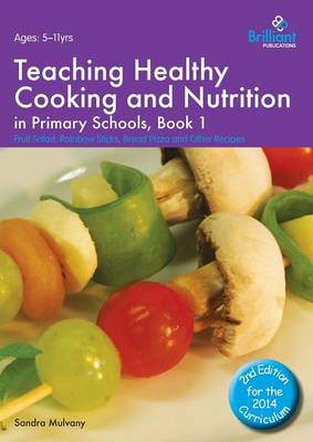 Healthy Cooking and Nutrition for Primary Schools Fruit Salad, Rainbow Sticks, Bread Pizza and Other Recipes by Sandra Mulvany