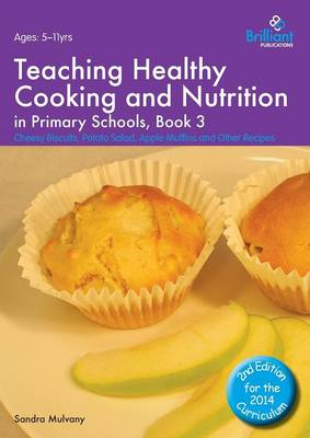 Healthy Cooking and Nutrition for Primary Schools Cheesy Biscuits, Potato Salad, Apple Muffins and Other Recipes by Sandra Mulvany