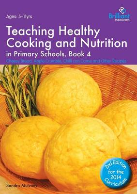 Healthy Cooking and Nutrition for Primary Schools Cheesy Bread, Apple Crumble, Chilli Con Carne and Other Recipes by Sandra Mulvany