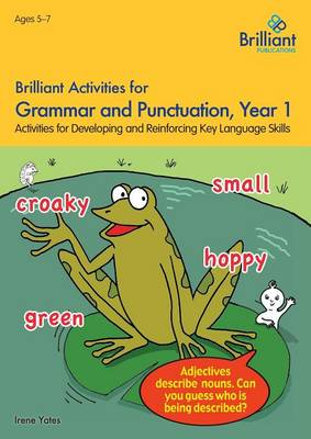 Brilliant Activities for Grammar and Punctuation, Year 1 Activities for Developing and Reinforcing Key Language Skills by Irene Yates