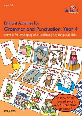 Brilliant Activities for Grammar and Punctuation, Year 4 Activities for Developing and Reinforcing Key Language Skills by Irene Yates