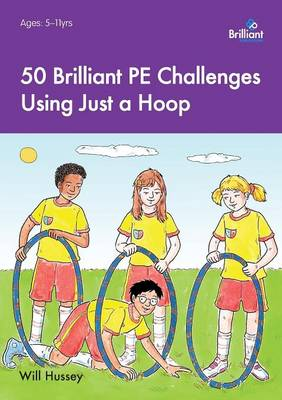 50 Brilliant PE Challenges with Just a Hoop by Will Hussey