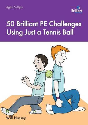 50 Brilliant PE Challenges with just a Tennis Ball by Will Hussey