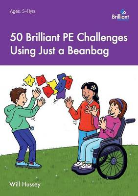 50 Brilliant PE Challenges with Just a Beanbag by Will Hussey