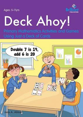 Deck Ahoy! Primary Mathematics Activities and Games Using Just a Deck of Cards by Janis Abbott