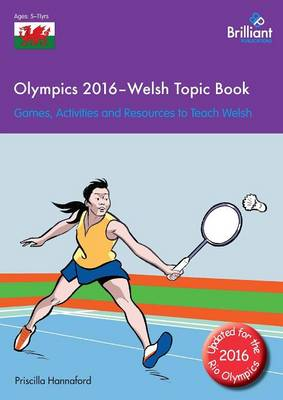 Olympics 2016 - Welsh Topic Book Games, Activities and Resources to Teach Welsh by Priscilla Hannaford