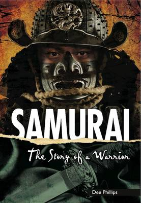 Samurai The Story of a Warrior by Dee Phillips