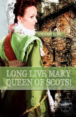 Long Live Mary, Queen of Scotts! by Stewart Ross