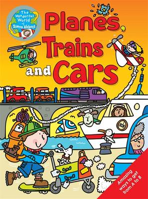 Planes, Trains and Cars The Wonderful World of Simon Abbott by Simon Abbott