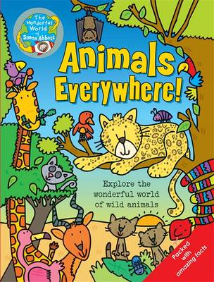Animals Everywhere The Wonderful World of Simon Abbott by Simon Abbott