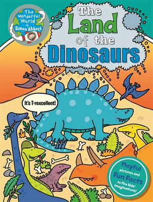 The Land of the Dinosaurs The Wonderful World of Simon Abbott by Simon Abbott