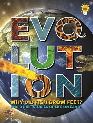 Evolution: Why Did Fish Grow Feet? and Other Stories of Life on Earth by
