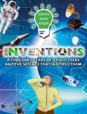 Inventions A Thousand Years of Bright Ideas and the Science That Inspired Them by