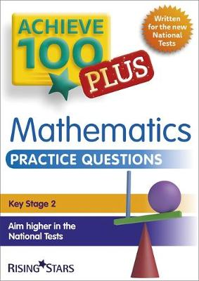 Achieve 100+ Maths Practice Questions by Steph King