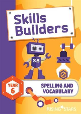 Skills Builders Spelling and Vocabulary Year 6 Pupil Book by Sarah Turner
