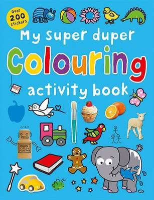 My Super Duper Colouring Activity Book by Roger Priddy