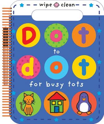 Wipe Clean Dot to Dot: Dot to Dot for Busy Tots by Roger Priddy