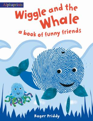 Wiggle and the Whale A Book of Funny Friends by Roger Priddy