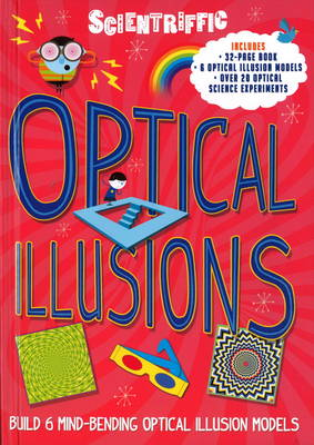 Scientriffic: Optical Illusions Build 5 Mind-Bending Optical Machines! by Weldon Owen Limited (UK), Red Lemon Press