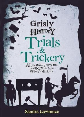 Grisly History - Trials and Trickery by Sandra Lawrence
