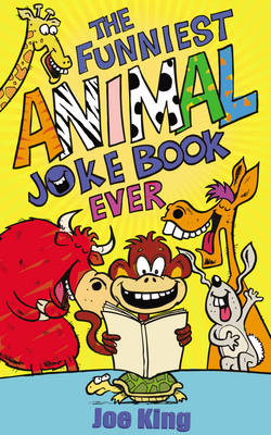 The Funniest Animal Joke Book Ever by Joe King