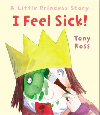 I Feel Sick! A Little Princess Story by Tony Ross