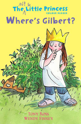 Where's Gilbert? (the Not So Little Princess) by Wendy Finney, Tony Ross