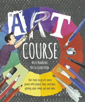 The Art Course by Mick Manning, Brita Granstrom