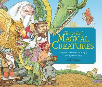 How to Find Magical Creatures by Libby Hamilton, Tomislav Tomic