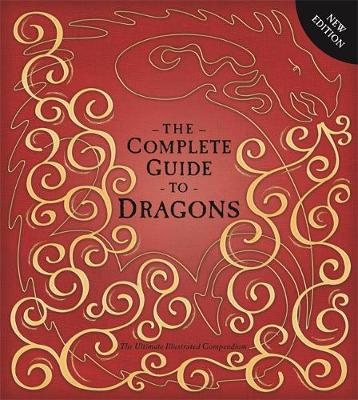 The Complete Guide To Dragons The Ultimate Illustrated Compendium by Amanda Wood, Dugald Steer