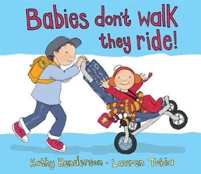 Babies Don't Walk They Ride by Kathy Henderson