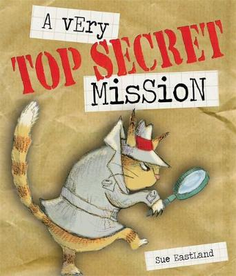 A Very Top Secret Mission by Sue Eastland