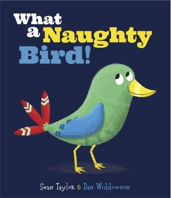 What a Naughty Bird by Dan Widdowson, Sean Taylor