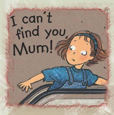 I Can't Find You Mum by Ann de Bode