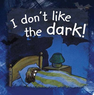 I Don't Like the Dark by Ann de Bode