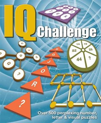 IQ Challenge Over 500 Perplexing Number, Letter Puzzles by Arcturus Publishing, Arcturus Publishing