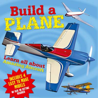 Build a Plane Learn All About Amazing Aircraft by Claire Bampton