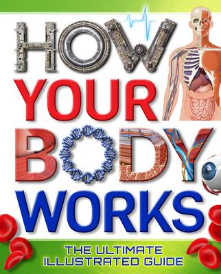 How Your Body Works The Ultimate Illustrated Guide by Arcturus Publishing