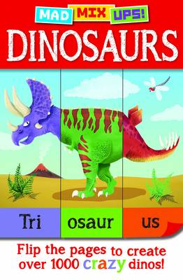 Mad Mix Ups! Dinosaurs Flip the Pages to Create Crazy Dinos! by Arcturus Publishing