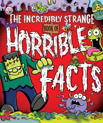 The Incredibly Strange Book of Horrible Facts by Arcturus Publishing