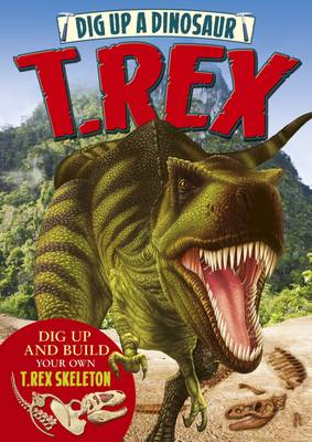 Dig Up a Dinosaur: T. Rex by Arcturus Publishing, Claire Bampton