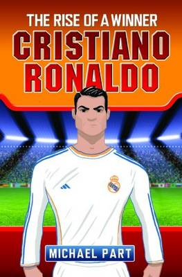 Cristiano Ronaldo The Rise of a Winner by Michael Part